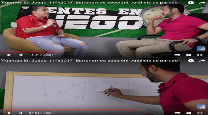 'Fuentes En Juego' 11ºx2017 ¡Estrenamos sección!: Análisis de partido (vídeo)