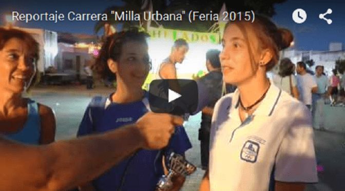 (vídeo) Reportaje Carrera «Milla Urbana» (Feria 2015)