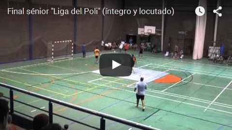 """(vídeo) Final sénior """"Liga del Poli 2015"""" (íntegro y locutado)"""